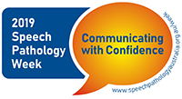 This graphic displays the official logo for Speech Pathology Week. It has a yellow speech bubble with the words Communicating with Confidence in blue within it. The logo also carries the words 2019 Speech Pathology Week and the week's URL.